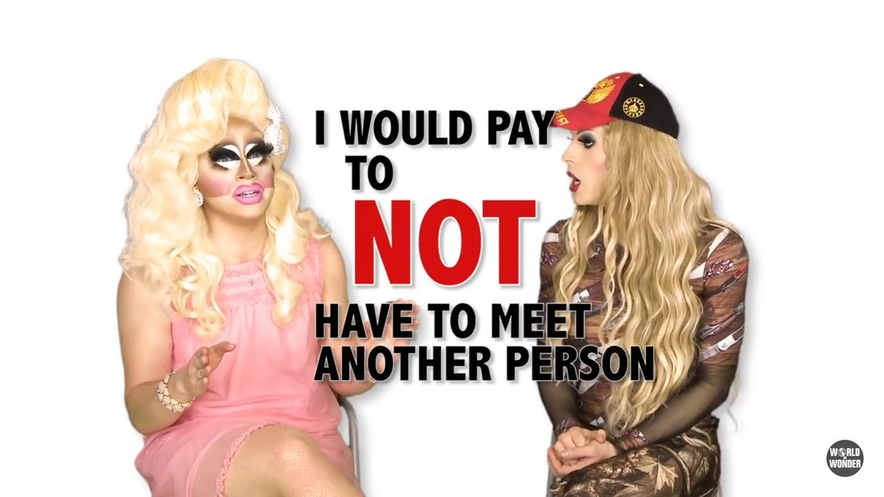 """Drags queen Trixie and Katya talking. A quote from Trixie in large lettering: I would pay to NOT have to meet another person."""""""